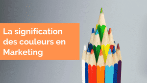 Comprendre la signification des couleurs en Marketing !
